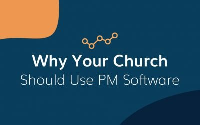 Why Your Church Should Be Using A Project Management Software