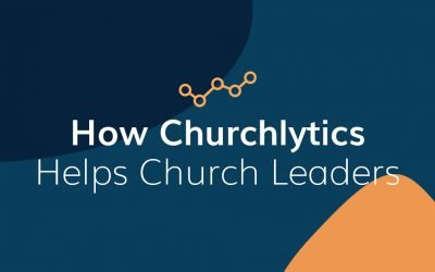 How Churchlytics Helps Church Leaders